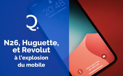 Qu'ont N26, Huguette et Revolut en commun, à l'heure de l'explosion du mobile ?